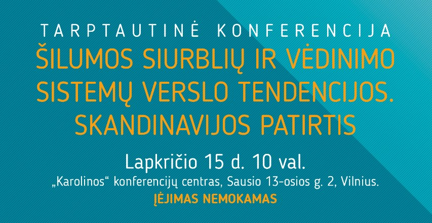 """Tarptautinė konferencija """"Šilumos siurblių ir vėdinimo sistemų verslo tendencijos. Skandinavijos patirtis"""""""